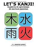Let's Kanji!: Cuaderno de aprendizaje de escritura japonesa