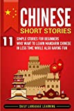 Chinese Short Stories: 11 Simple Stories for Beginners Who Want to Learn Mandarin Chinese in Less Time While Also Having Fun [Idioma Inglés]