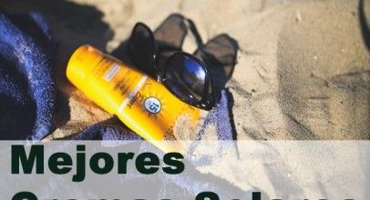 Mejores cremas solares para niños y adultos 2019.